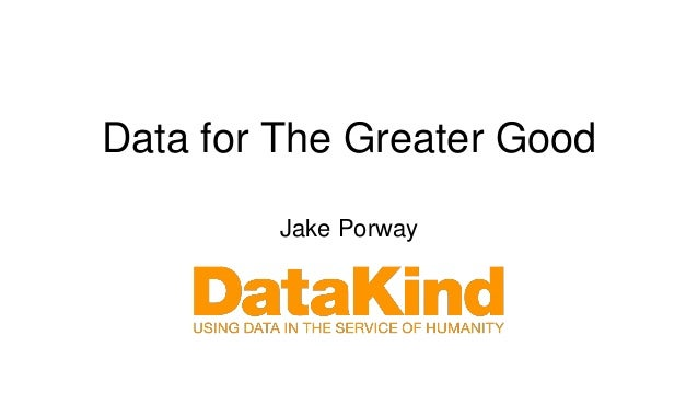 Data for The Greater Good Jake Porway