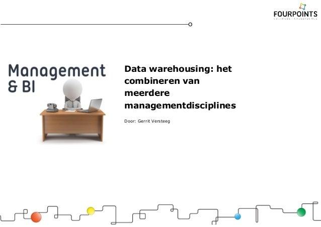 Data warehousing: het combineren van meerdere managementdisciplines Door: Gerrit Versteeg