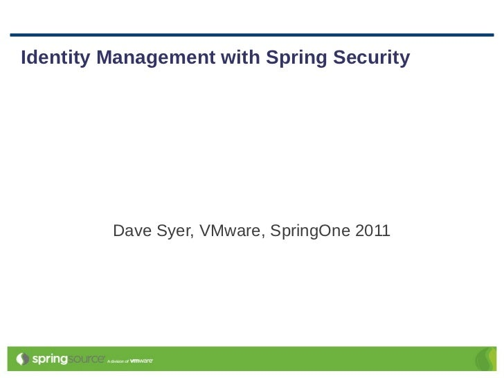 Identity Management with Spring Security         Dave Syer, VMware, SpringOne 2011