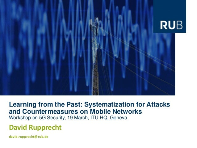 Learning from the Past: Systematization for Attacks and Countermeasures on Mobile Networks Workshop on 5G Security, 19 Mar...