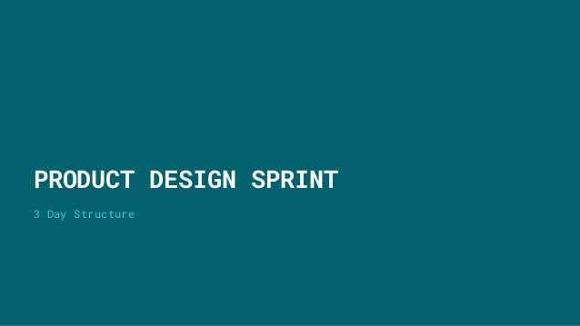 3 Day Structure PRODUCT DESIGN SPRINT