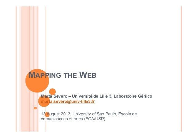 MAPPING THE WEB Marta Severo – Université de Lille 3, Laboratoire Gériico marta.severo@univ-lille3.fr 13 August 2013, Univ...