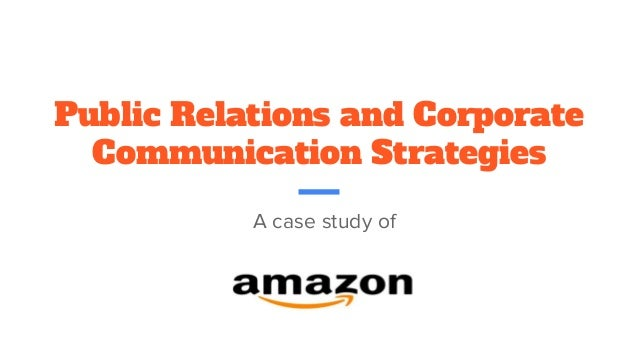 Public Relations and Corporate Communication Strategies A case study of