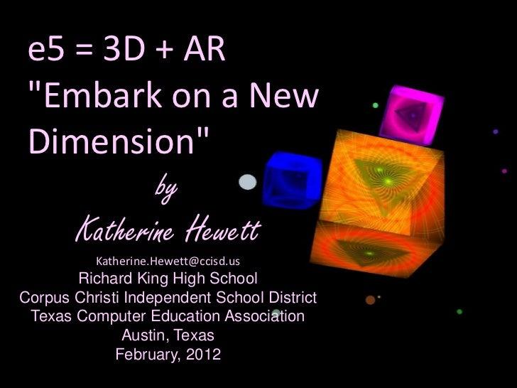 "e5 = 3D + AR ""Embark on a New Dimension""                    by        Katherine Hewett          Katherine.Hewett@ccisd.us ..."