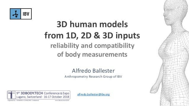 3D human models from 1D, 2D & 3D inputs reliability and compatibility of body measurements Alfredo Ballester Anthropometry...