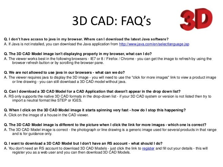3D CAD: FAQ's<br />Q. I don't have access to java in my browser. Where can I download the latest Java software?<br />A. If...