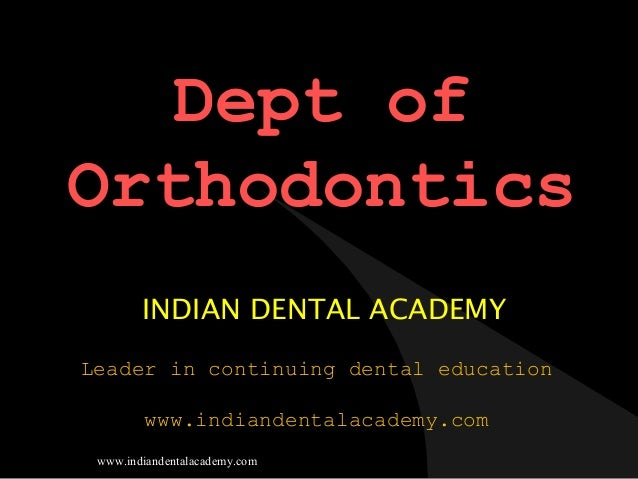 Dept of Orthodontics INDIAN DENTAL ACADEMY Leader in continuing dental education www.indiandentalacademy.com www.indianden...