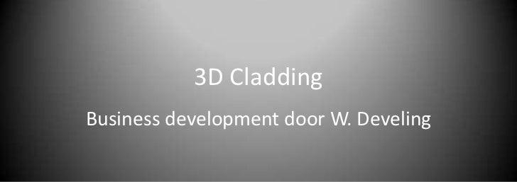 3D CladdingBusiness development door W. Develing