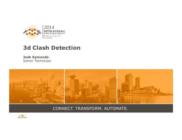 CONNECT. TRANSFORM. AUTOMATE. 3d Clash Detection Josh Symonds Senior Technician