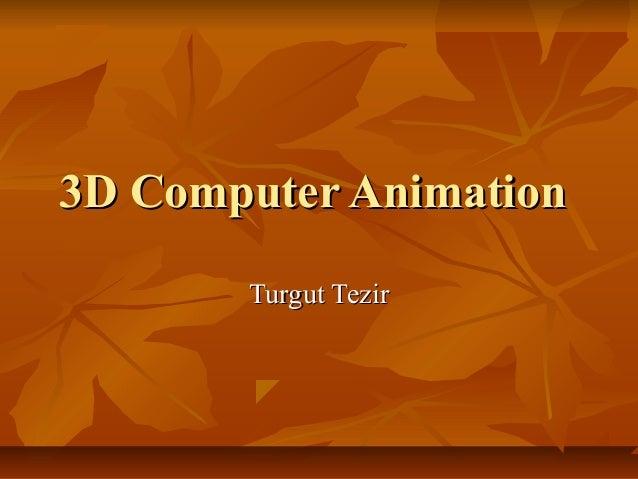 3D Computer Animation3D Computer Animation Turgut TezirTurgut Tezir