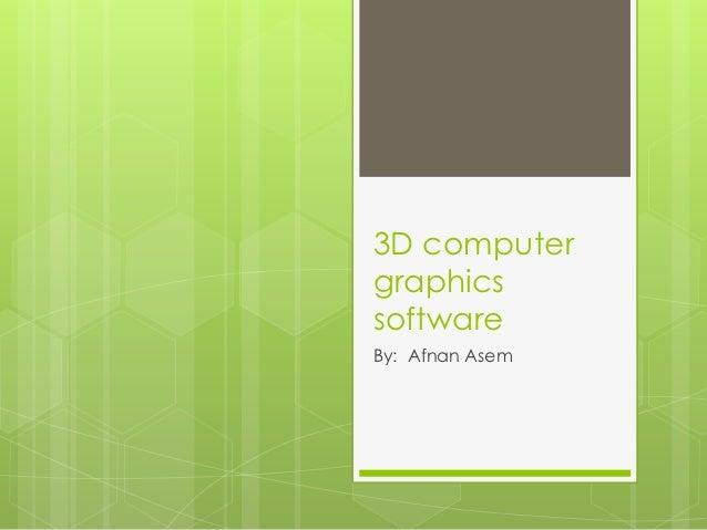 3D computergraphicssoftwareBy: Afnan Asem