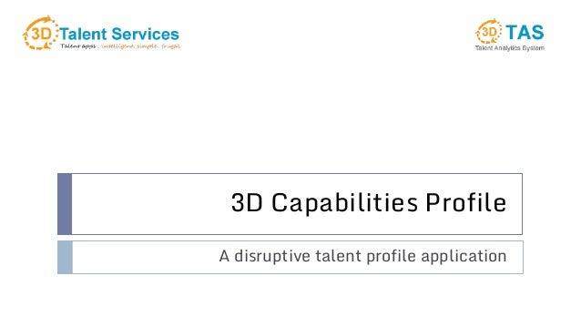 3D Capabilities Profile A disruptive talent profile application