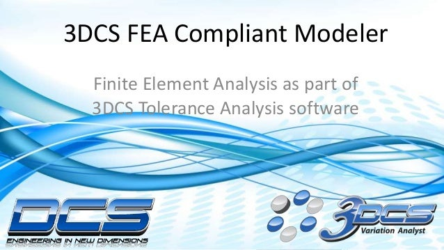 Dimensional Control Systems | 2017 All Rights Reserved 3DCS FEA Compliant Modeler Finite Element Analysis as part of 3DCS ...