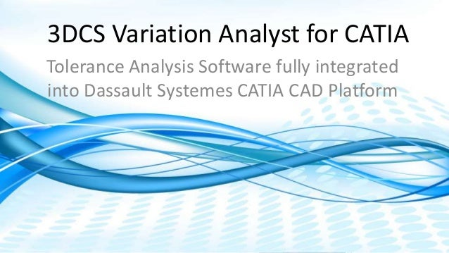 Dimensional Control Systems | 2017 All Rights Reserved 3DCS Variation Analyst for CATIA Tolerance Analysis Software fully ...