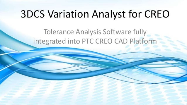 Dimensional Control Systems | 2017 All Rights Reserved 3DCS Variation Analyst for CREO Tolerance Analysis Software fully i...