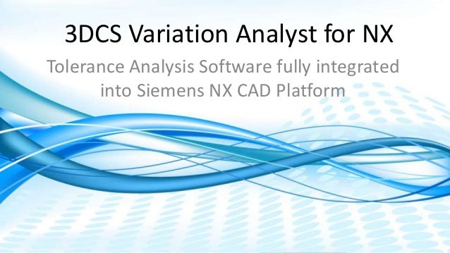 Dimensional Control Systems | 2017 All Rights Reserved 3DCS Variation Analyst for NX Tolerance Analysis Software fully int...