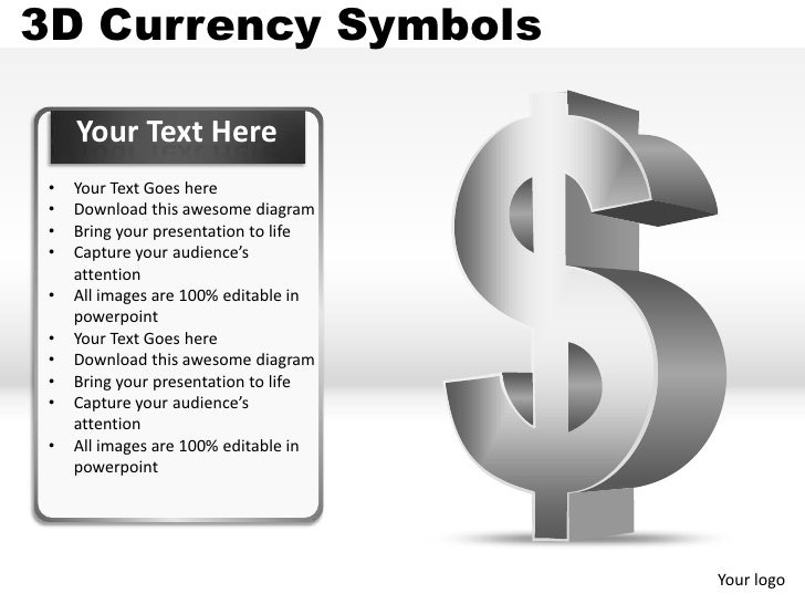 3D Currency Symbols     Your Text Here •   Your Text Goes here •   Download this awesome diagram •   Bring your presentati...
