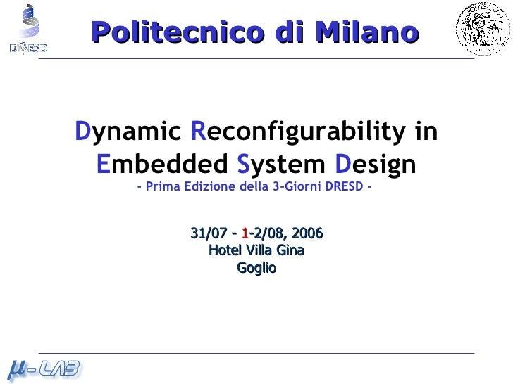 D ynamic  R econfigurability   in E mbedded  S ystem  D esign - Prima Edizione della 3-Giorni DRESD -  31/07 -  1 -2/08, 2...