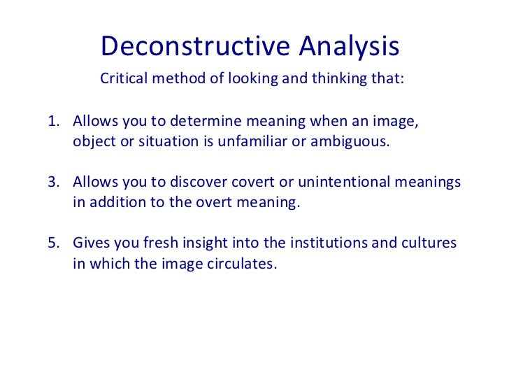 d deconstructive analysis deconstructive analysis critical method of looking and thinking that <ul><li>
