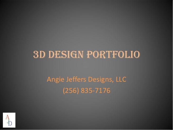 3D DESIGN PORTFOLIO  Angie Jeffers Designs, LLC       (256) 835-7176