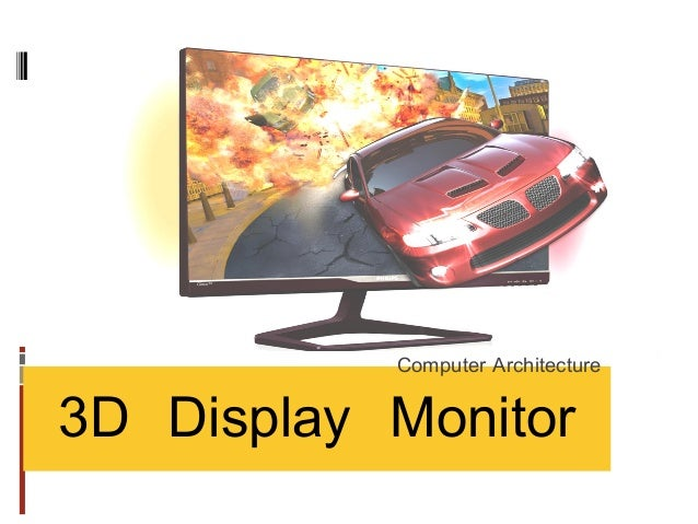 3D Display Monitor Computer Architecture