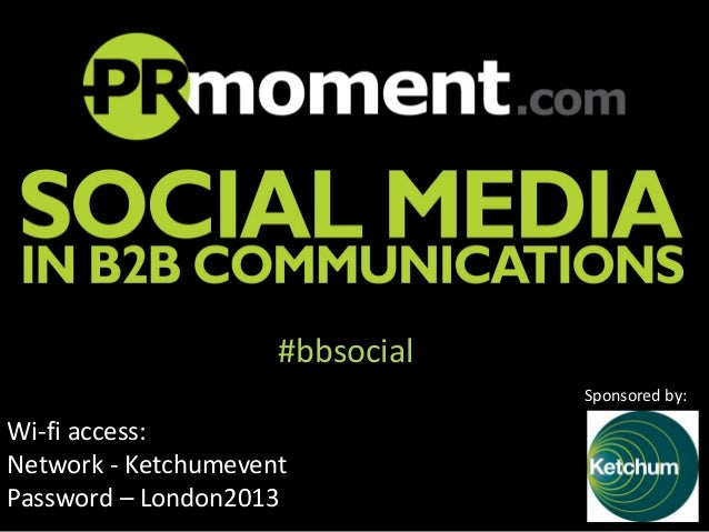 #bbsocial Sponsored by:  Wi-fi access: Network - Ketchumevent Password – London2013