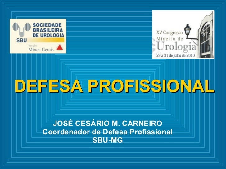 JOSÉ CESÁRIO M. CARNEIRO Coordenador de Defesa Profissional SBU-MG DEFESA PROFISSIONAL