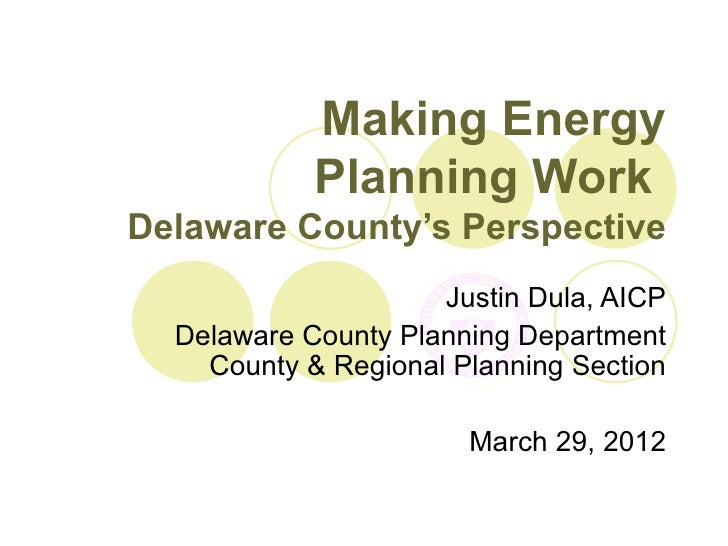 Making Energy            Planning WorkDelaware County's Perspective                     Justin Dula, AICP  Delaware County...