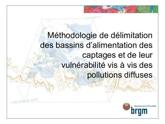 Méthodologie de délimitation des bassins d'alimentation des captages et de leur vulnérabilité vis à vis des pollutions dif...