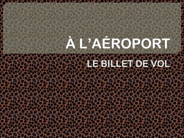 À L'AÉROPORT  LE BILLET DE VOL