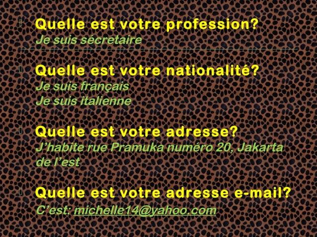    Quelle est votre profession?    Je suis sécretaire   Quelle est votre nationalité?    Je suis français    Je suis ita...