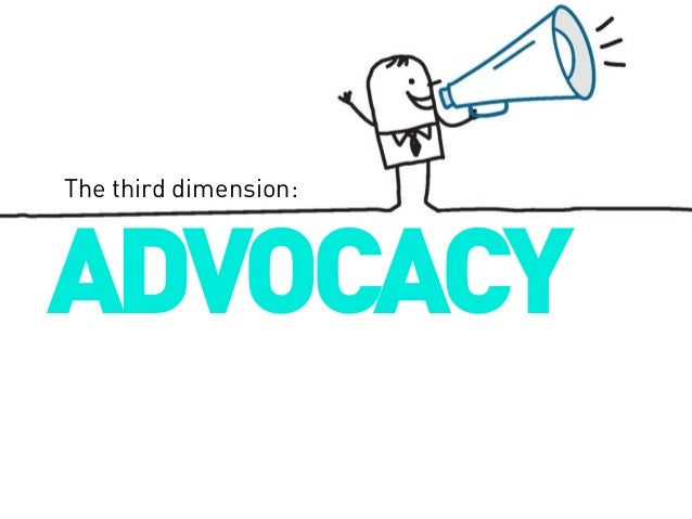 The third dimension:  ADVOCACY