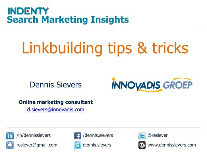 Search Marketing Insights<br />Linkbuilding tips & tricks<br />Dennis Sievers<br />Online marketing consultant<br />d.siev...