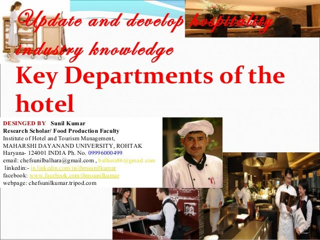 Update and develop hospitality industry knowledge Key Departments of the hotel DESINGED BY Sunil Kumar Research Scholar/ F...