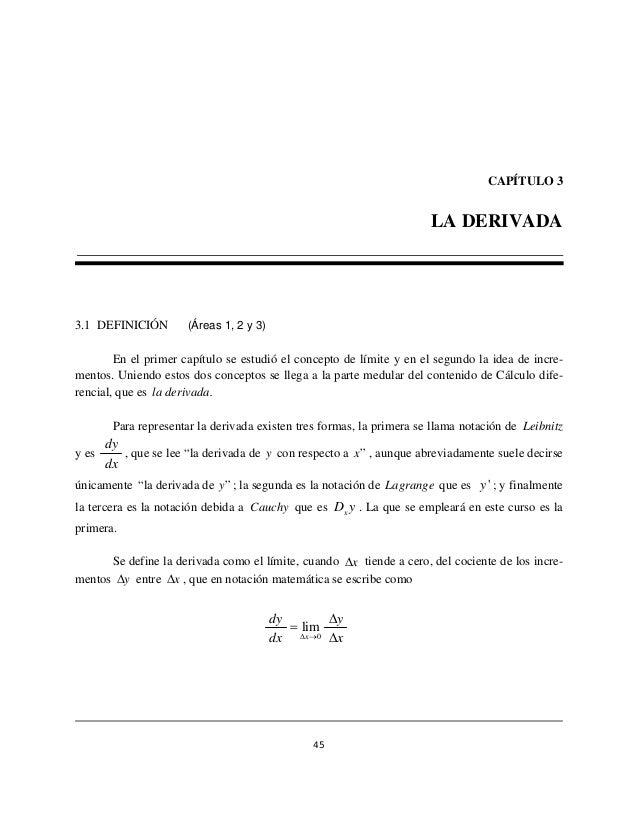 dy lim  y  dx Δ x  → x  45  CAPÍTULO 3  LA DERIVADA  3.1 DEFINICIÓN (Áreas 1, 2 y 3)  En el primer capítulo se estudió el ...