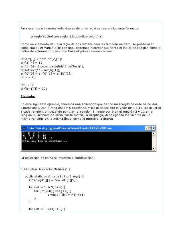 Para usar los elementos individuales de un arreglo se usa el siguiente formato:arreglo[subíndice-renglon] [subíndice-colum...