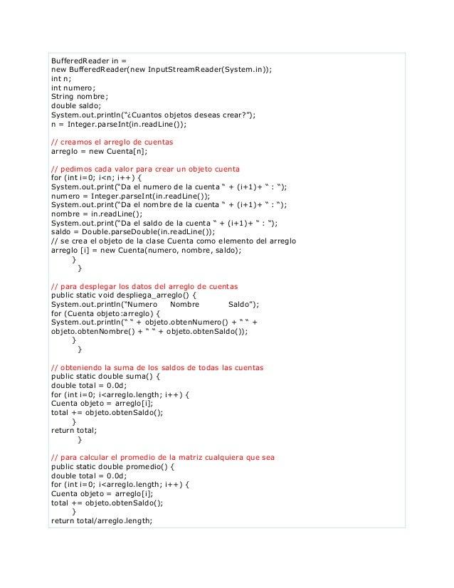 BufferedReader in =new BufferedReader(new InputStreamReader(System.in));int n;int numero;String nombre;double saldo;System...