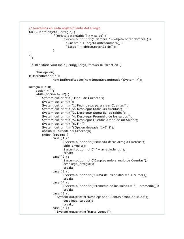 // buscamos en cada objeto Cuenta del arreglofor (Cuenta objeto : arreglo) {if (objeto.obtenSaldo() >= saldo) {System.out....
