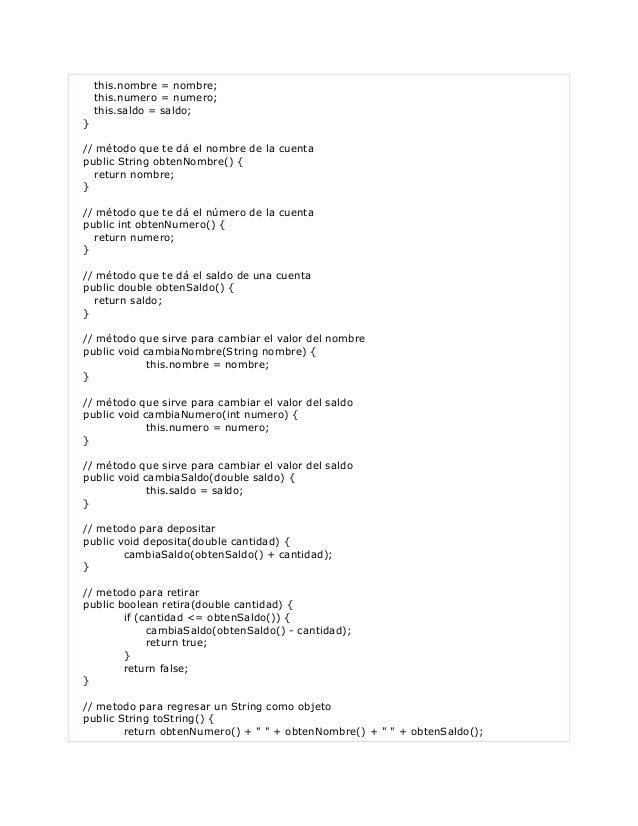 this.nombre = nombre;this.numero = numero;this.saldo = saldo;}// método que te dá el nombre de la cuentapublic String obte...