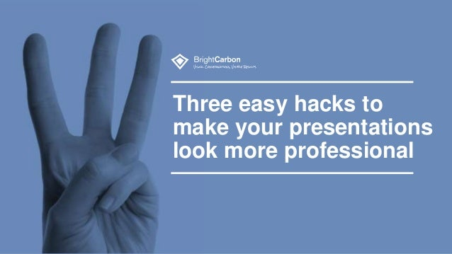 Three easy hacks to make your presentations look more professional