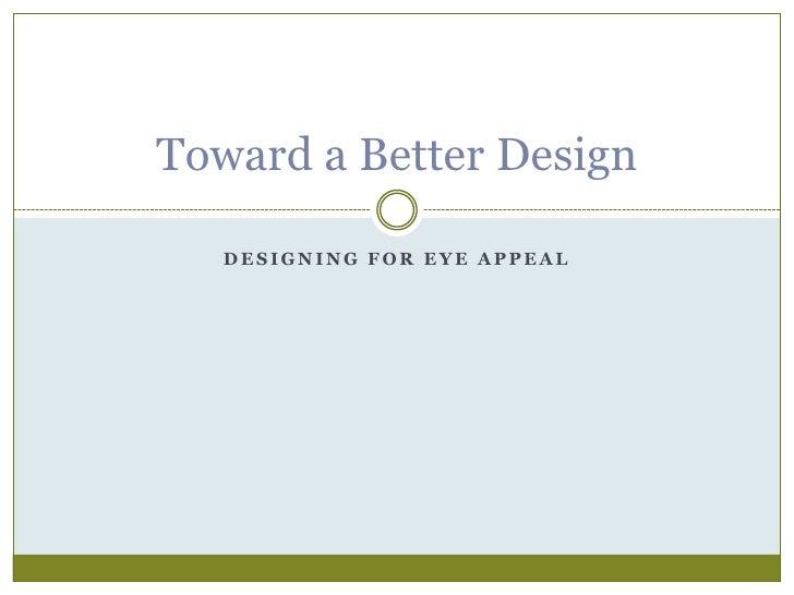 Designing For Eye Appeal<br />Toward a Better Design<br />