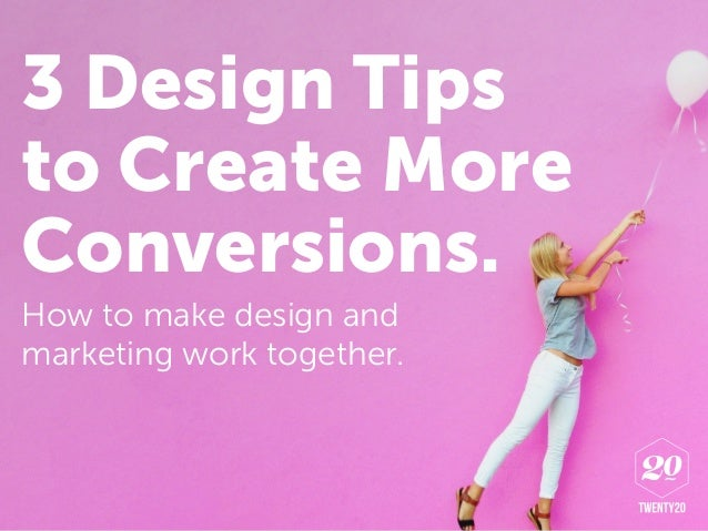 3 Design Tips to Create More Conversions. How to make design and marketing work together.