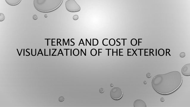 TERMS AND COST OF VISUALIZATION OF THE EXTERIOR