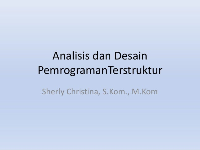 Analisis dan Desain PemrogramanTerstruktur Sherly Christina, S.Kom., M.Kom