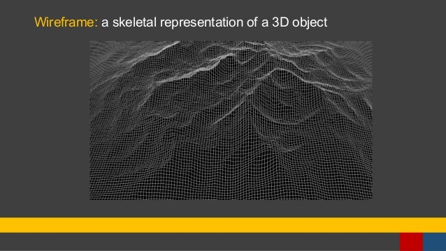 Wireframe: a skeletal representation of a 3D object