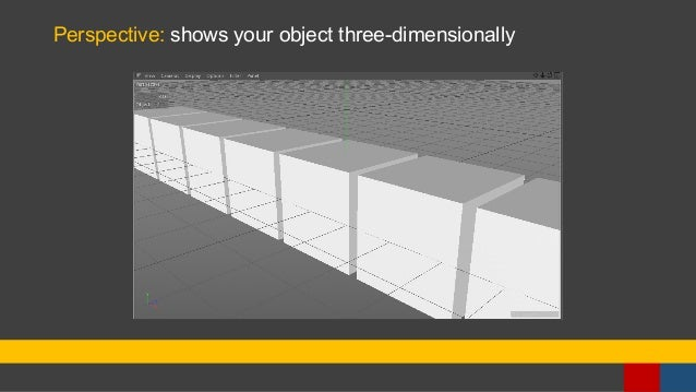 Perspective: shows your object three-dimensionally