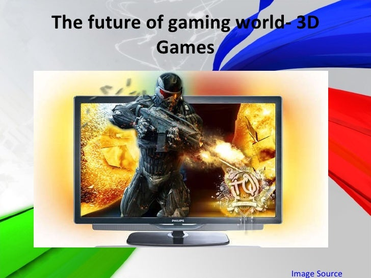 The future of gaming world- 3D Games Image Source