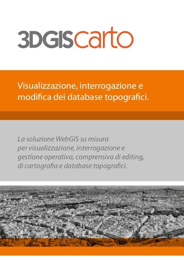 Visualizzazione, interrogazione e modifica dei database topografici. La soluzione WebGIS su misura per visualizzazione, in...