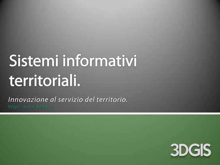Sistemi informativi territoriali.<br />Innovazione al servizio del territorio.<br />http://www.3dgis.it<br />