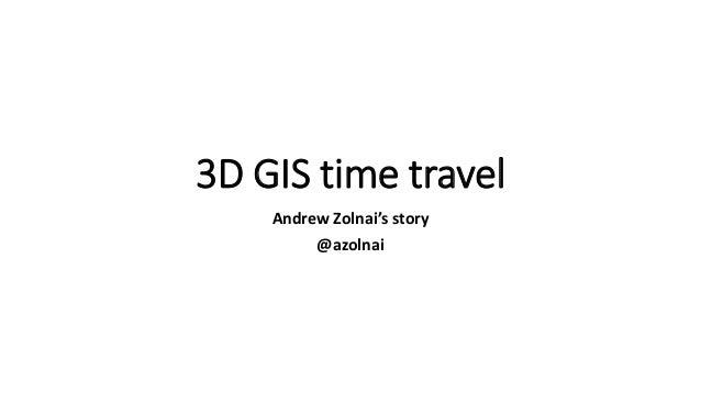 3D GIS time travel Andrew Zolnai's story @azolnai